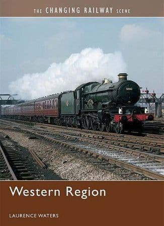 The Changing Railway Scene - Western Region By Laurence Waters